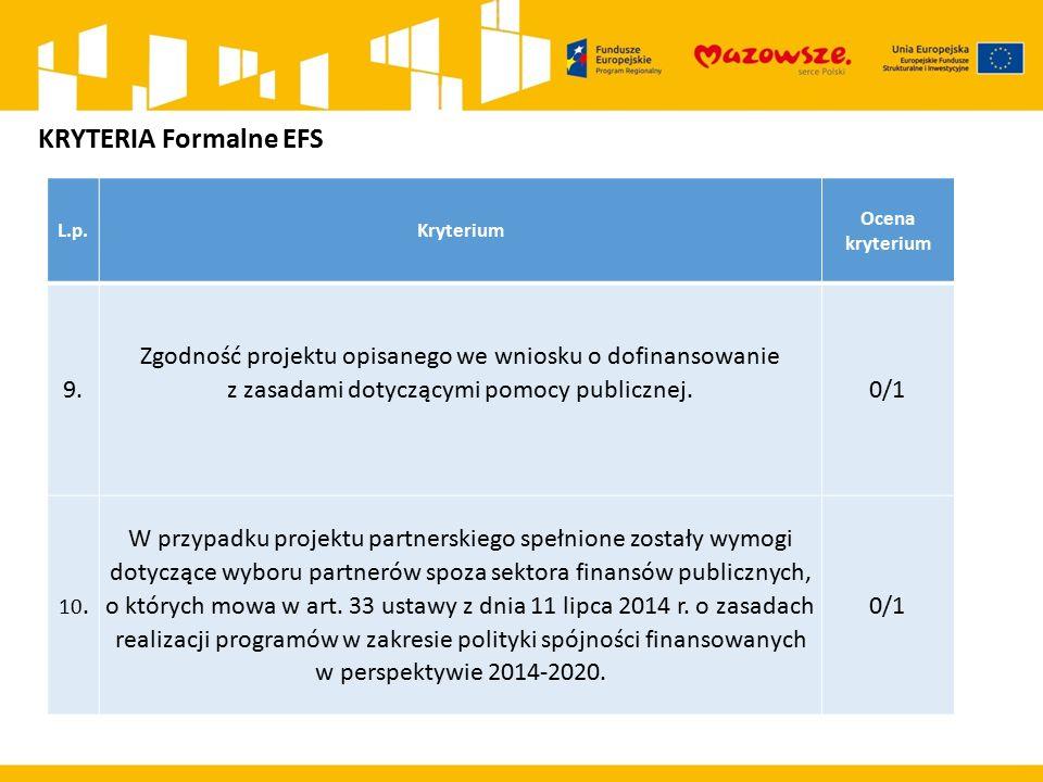 L.p.Kryterium Ocena kryterium 9. Zgodność projektu opisanego we wniosku o dofinansowanie z zasadami dotyczącymi pomocy publicznej. 0/1 10. W przypadku