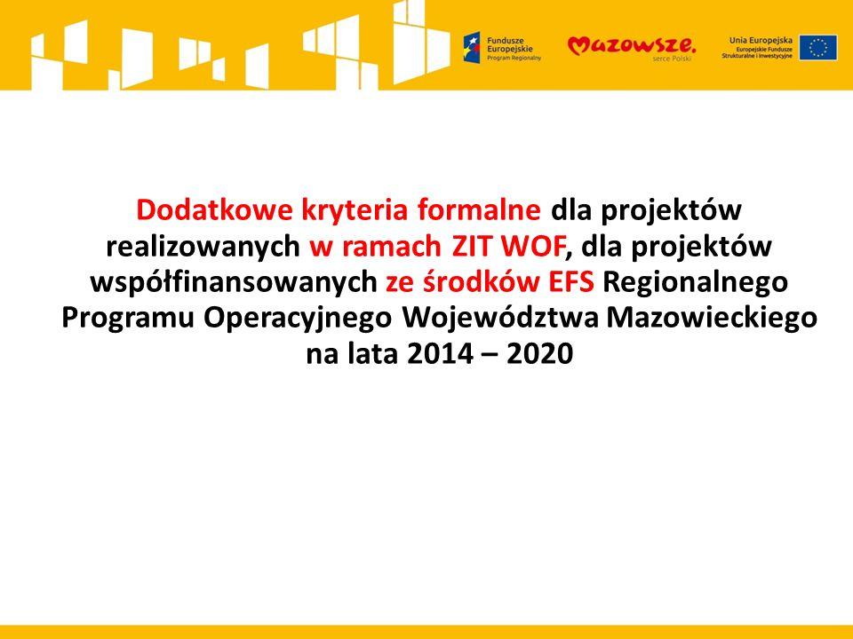 Dodatkowe kryteria formalne dla projektów realizowanych w ramach ZIT WOF, dla projektów współfinansowanych ze środków EFS Regionalnego Programu Operacyjnego Województwa Mazowieckiego na lata 2014 – 2020