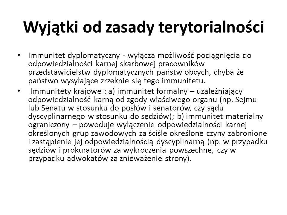 Odpowiedzialność za czyny skarbowe popełnione za granicą (zasada przedmiotowa) Niezależnie od przepisów obowiązujących w miejscu popełnienia przestępstwa skarbowego, przepisy KKS stosuje się także do obywatela polskiego oraz cudzoziemca w razie popełnienia za granicą przestępstwa skarbowego skierowanego przeciwko istotnym interesom finansowym państwa polskiego.