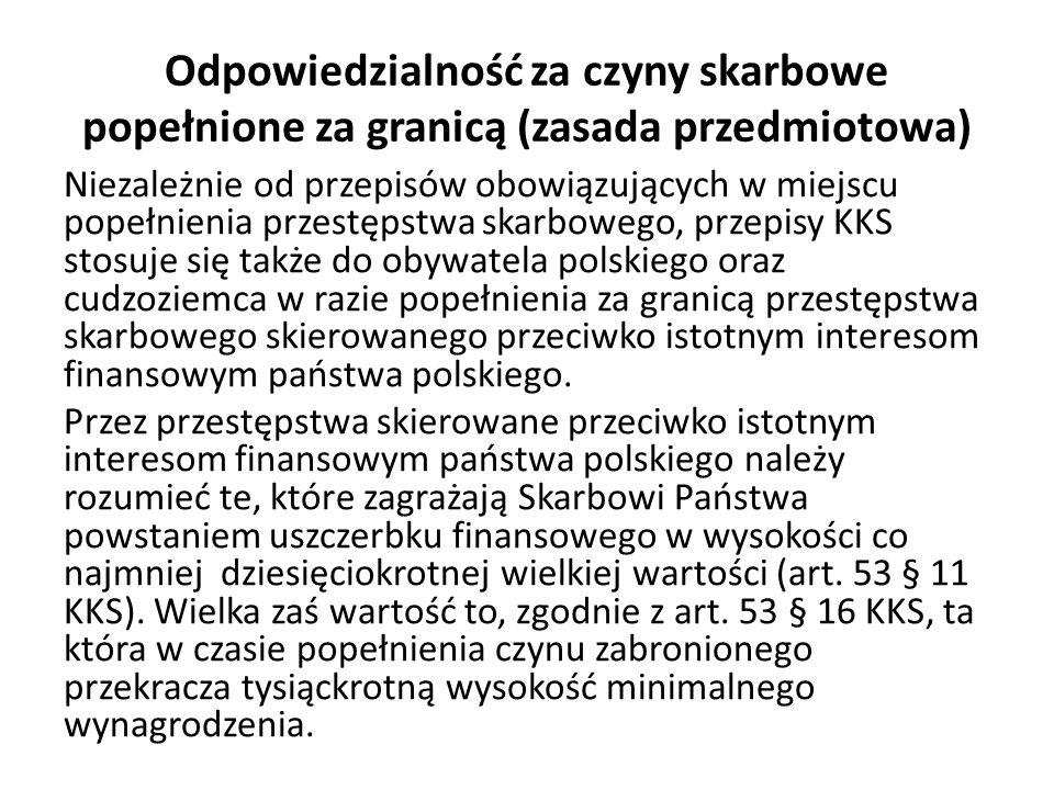 Niezależnie od przepisów obowiązujących w miejscu popełnienia przestępstwa skarbowego, przepisy kodeksu stosuje się także do obywatela polskiego w razie popełnienia za granicą przestępstwa skarbowego określonego w rozdziale 6 i 7 działu II tytułu I, skierowanego przeciwko interesom finansowym Wspólnot Europejskich.