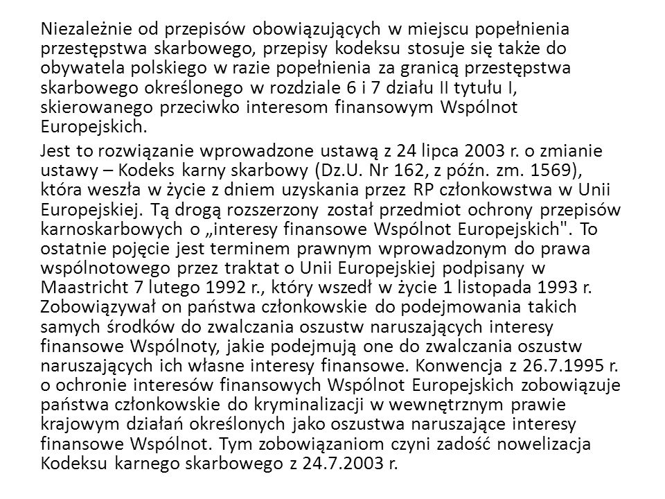Kolejną grupę deliktów karnoskarbowych stanowią przestępstwa skarbowe i wykroczenia skarbowe określone w rozdziale 7, które karalne są także w razie popełnienia ich za granicą, jeżeli zostały ujawnione w wyniku czynności kontrolnych przeprowadzonych tam przez polski organ celny lub inny organ uprawniony na podstawie umów międzynarodowych; dotyczy to odpowiednio wykroczeń skarbowych określonych w art.