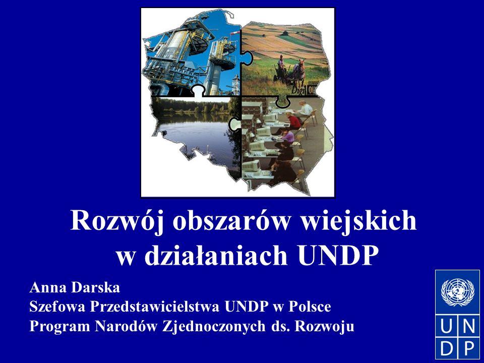 Rozwój obszarów wiejskich w działaniach UNDP Anna Darska Szefowa Przedstawicielstwa UNDP w Polsce Program Narodów Zjednoczonych ds.