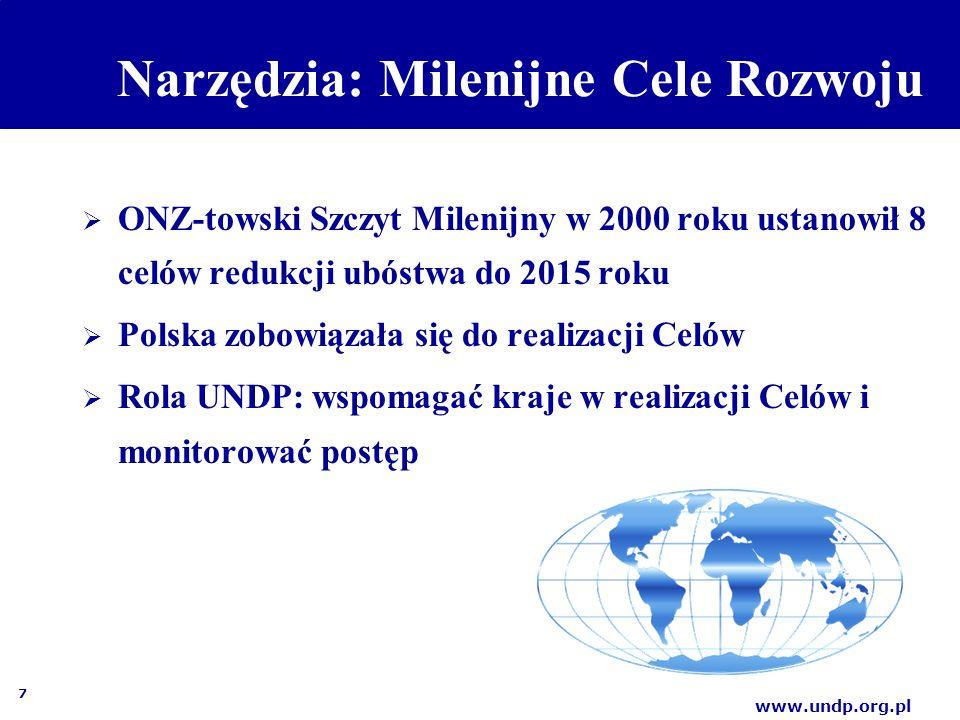 7 www.undp.org.pl Narzędzia: Milenijne Cele Rozwoju  ONZ-towski Szczyt Milenijny w 2000 roku ustanowił 8 celów redukcji ubóstwa do 2015 roku  Polska zobowiązała się do realizacji Celów  Rola UNDP: wspomagać kraje w realizacji Celów i monitorować postęp