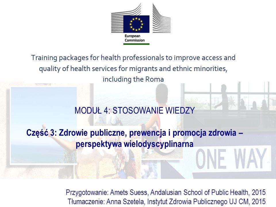 MODUŁ 4: STOSOWANIE WIEDZY Część 3: Zdrowie publiczne, prewencja i promocja zdrowia – perspektywa wielodyscyplinarna Przygotowanie: Amets Suess, Andal