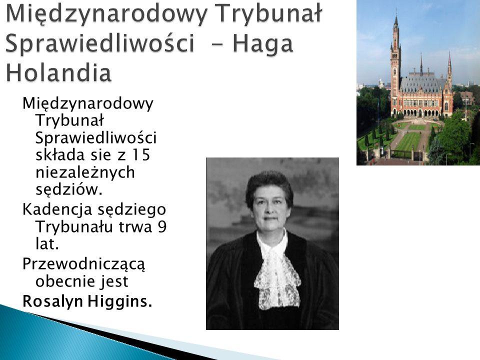 Międzynarodowy Trybunał Sprawiedliwości składa sie z 15 niezależnych sędziów. Kadencja sędziego Trybunału trwa 9 lat. Przewodniczącą obecnie jest Rosa