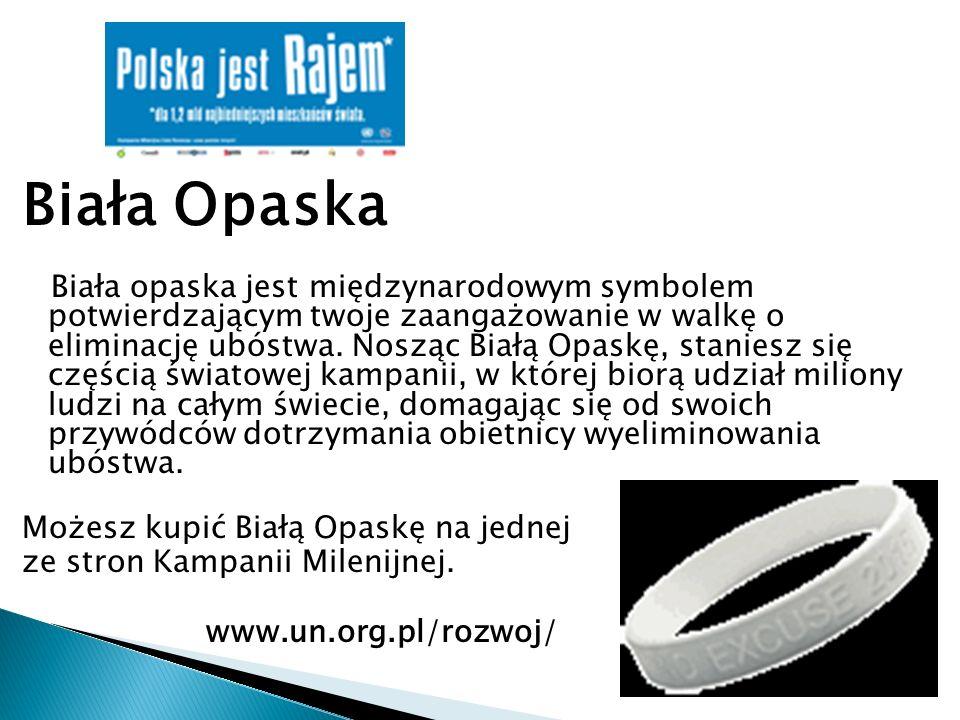 Biała Opaska Biała opaska jest międzynarodowym symbolem potwierdzającym twoje zaangażowanie w walkę o eliminację ubóstwa. Nosząc Białą Opaskę, stanies