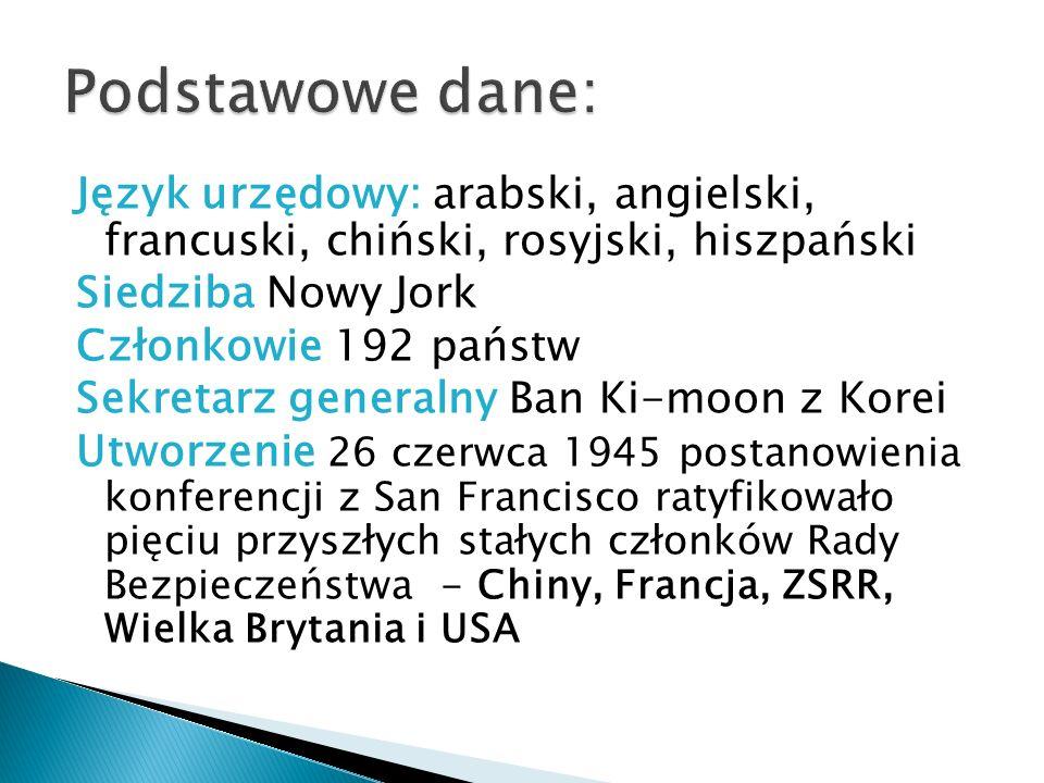 Język urzędowy: arabski, angielski, francuski, chiński, rosyjski, hiszpański Siedziba Nowy Jork Członkowie 192 państw Sekretarz generalny Ban Ki-moon