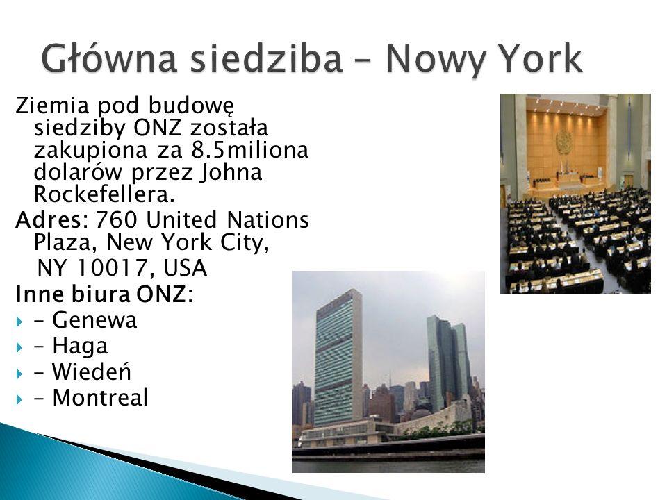 Ziemia pod budowę siedziby ONZ została zakupiona za 8.5miliona dolarów przez Johna Rockefellera. Adres: 760 United Nations Plaza, New York City, NY 10