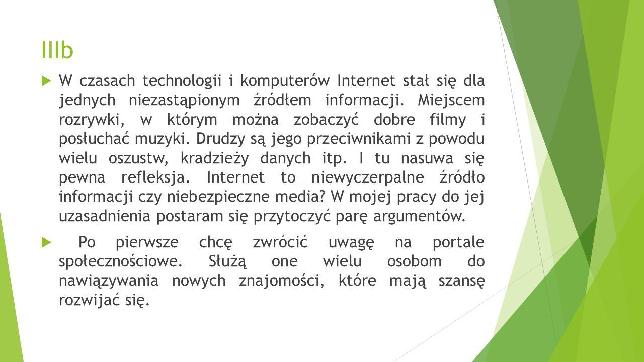 IIIb  W czasach technologii i komputerów Internet stał się dla jednych niezastąpionym źródłem informacji.