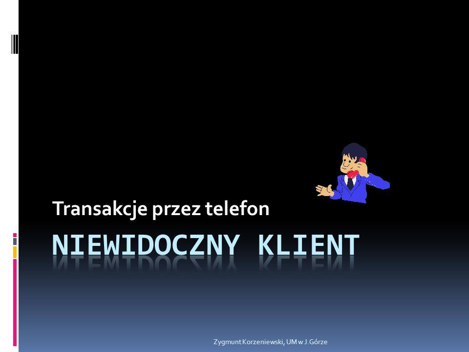 Transakcje przez telefon Zygmunt Korzeniewski, UM w J.Górze