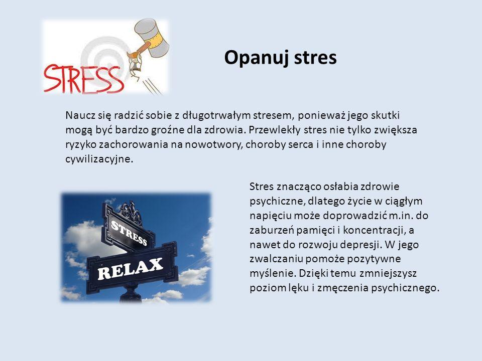 Opanuj stres Naucz się radzić sobie z długotrwałym stresem, ponieważ jego skutki mogą być bardzo groźne dla zdrowia. Przewlekły stres nie tylko zwięks