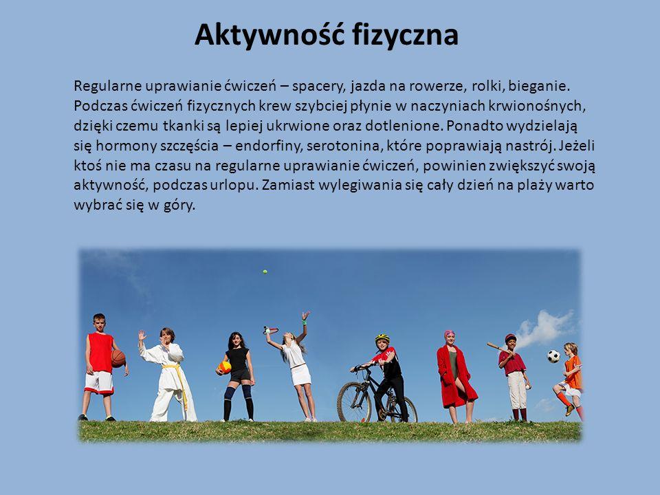 Aktywność fizyczna Regularne uprawianie ćwiczeń – spacery, jazda na rowerze, rolki, bieganie. Podczas ćwiczeń fizycznych krew szybciej płynie w naczyn