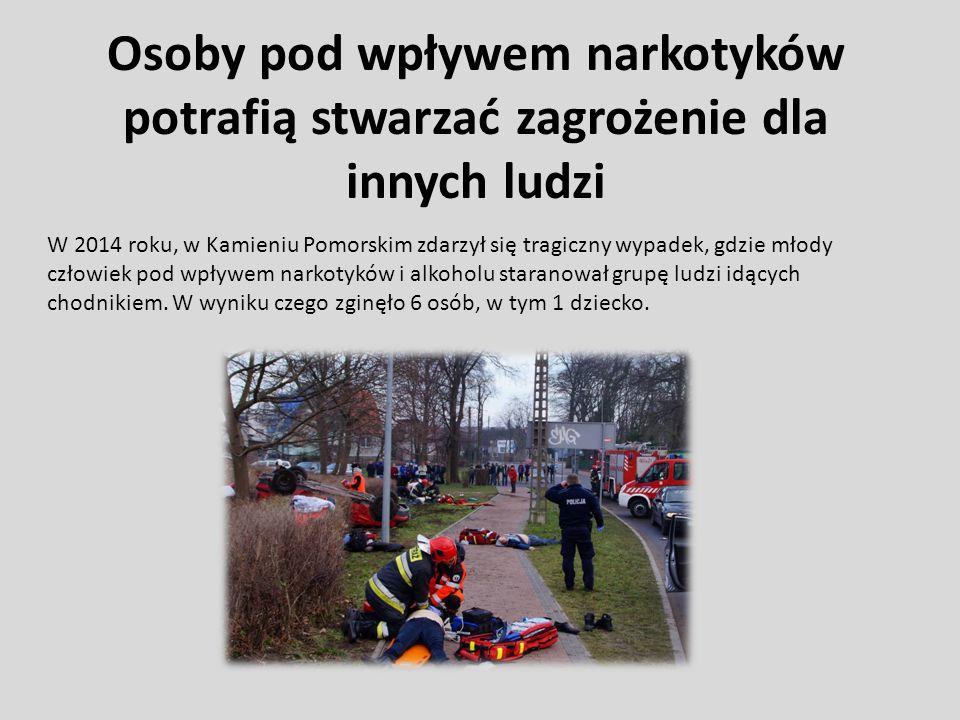 Osoby pod wpływem narkotyków potrafią stwarzać zagrożenie dla innych ludzi W 2014 roku, w Kamieniu Pomorskim zdarzył się tragiczny wypadek, gdzie młod
