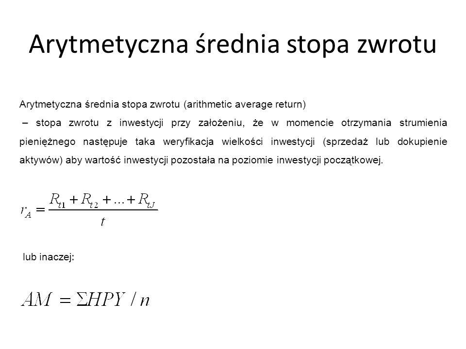 Arytmetyczna średnia stopa zwrotu Arytmetyczna średnia stopa zwrotu (arithmetic average return) – stopa zwrotu z inwestycji przy założeniu, że w momen