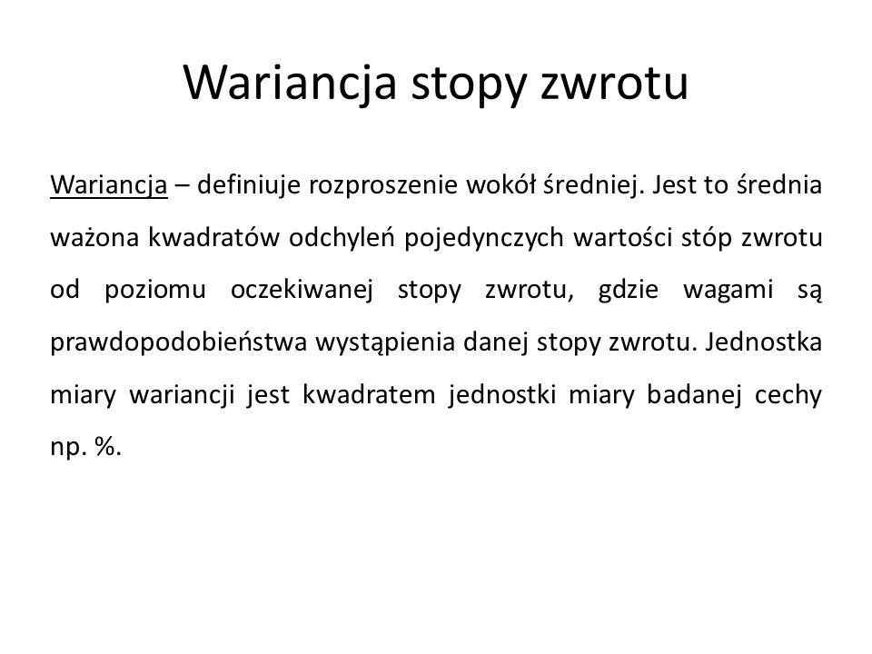 Wariancja stopy zwrotu Wariancja – definiuje rozproszenie wokół średniej. Jest to średnia ważona kwadratów odchyleń pojedynczych wartości stóp zwrotu
