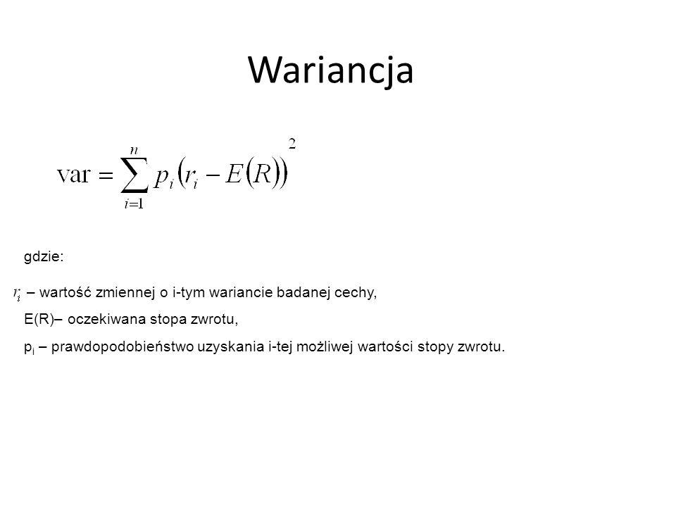 Wariancja gdzie: – wartość zmiennej o i-tym wariancie badanej cechy, E(R)– oczekiwana stopa zwrotu, p i – prawdopodobieństwo uzyskania i-tej możliwej