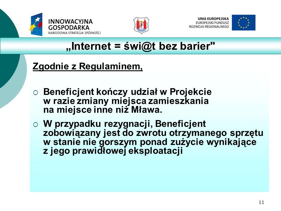 11 Zgodnie z Regulaminem,  Beneficjent kończy udział w Projekcie w razie zmiany miejsca zamieszkania na miejsce inne niż Mława.