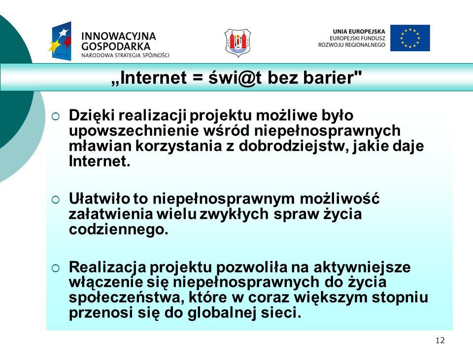 12  Dzięki realizacji projektu możliwe było upowszechnienie wśród niepełnosprawnych mławian korzystania z dobrodziejstw, jakie daje Internet.