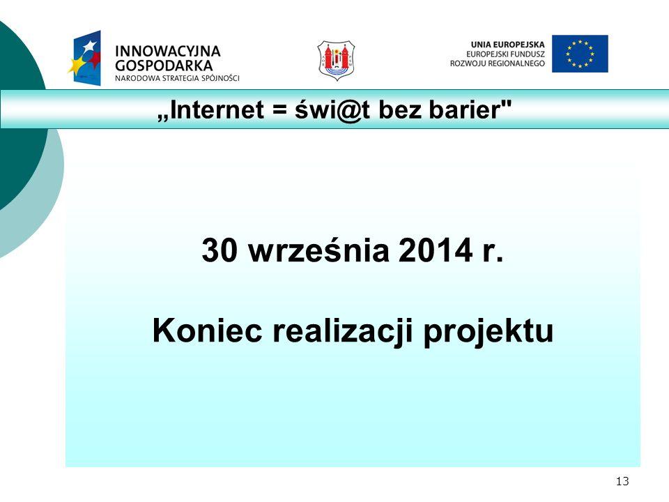 """13 30 września 2014 r. Koniec realizacji projektu """"Internet = świ@t bez barier"""