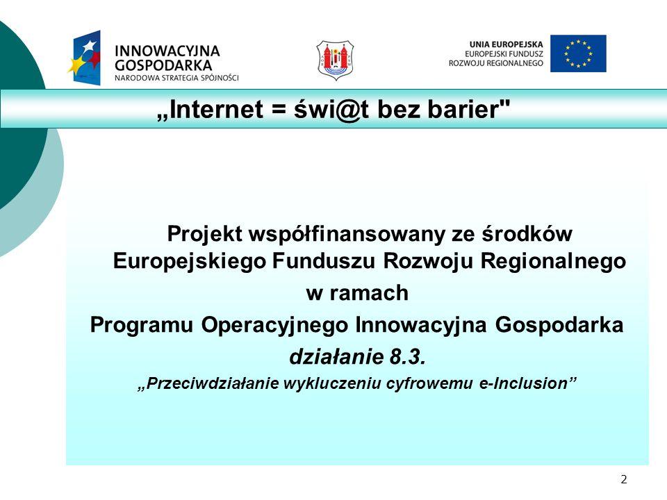 2 Projekt współfinansowany ze środków Europejskiego Funduszu Rozwoju Regionalnego w ramach Programu Operacyjnego Innowacyjna Gospodarka działanie 8.3.