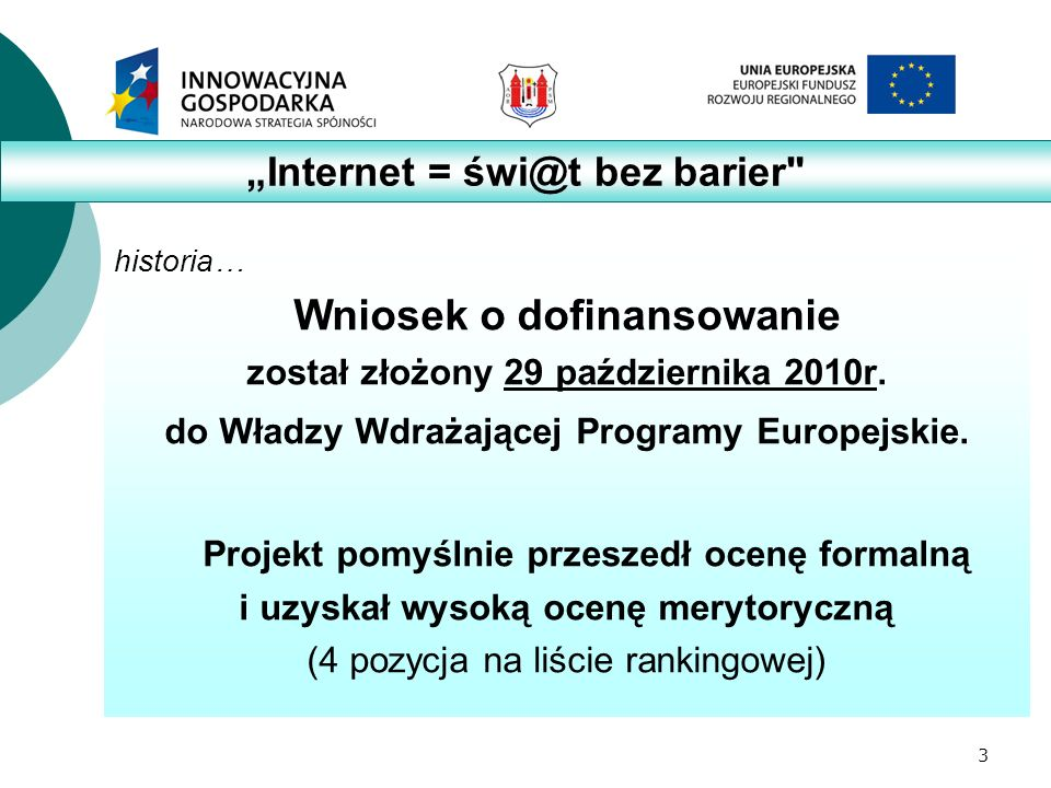 3 historia… Wniosek o dofinansowanie został złożony 29 października 2010r.