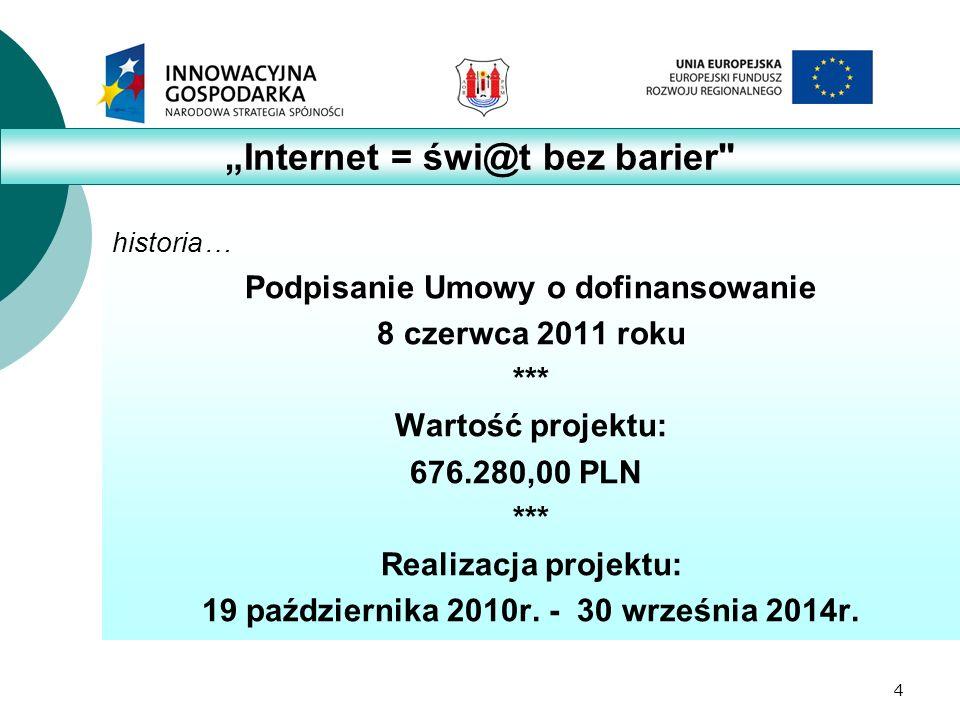 4 historia… Podpisanie Umowy o dofinansowanie 8 czerwca 2011 roku *** Wartość projektu: 676.280,00 PLN *** Realizacja projektu: 19 października 2010r.