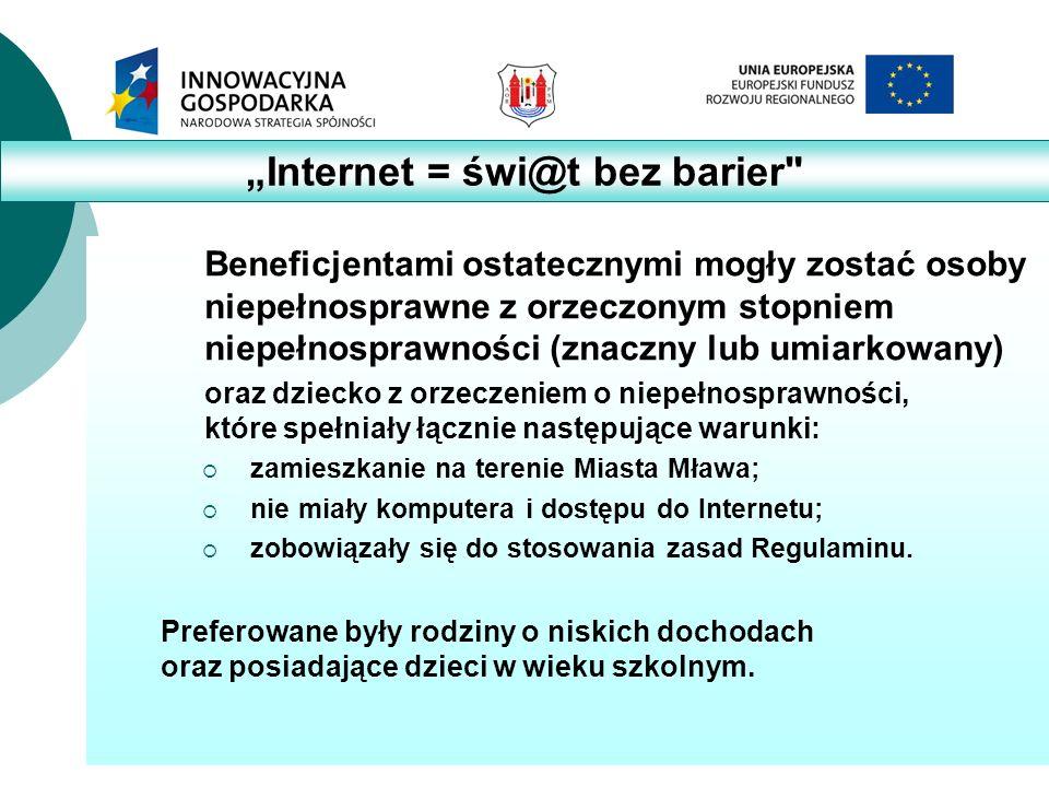 7 Beneficjentami ostatecznymi mogły zostać osoby niepełnosprawne z orzeczonym stopniem niepełnosprawności (znaczny lub umiarkowany) oraz dziecko z orzeczeniem o niepełnosprawności, które spełniały łącznie następujące warunki:  zamieszkanie na terenie Miasta Mława;  nie miały komputera i dostępu do Internetu;  zobowiązały się do stosowania zasad Regulaminu.