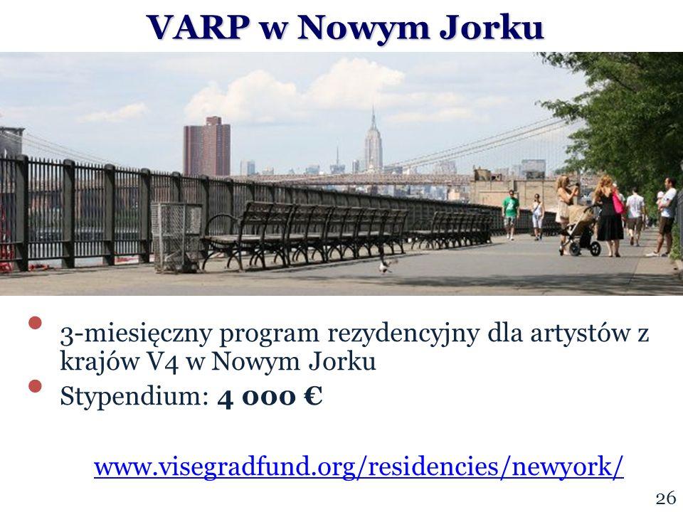 VARP w Nowym Jorku VARP w Nowym Jorku 3-miesięczny program rezydencyjny dla artystów z krajów V4 w Nowym Jorku Stypendium: 4 000 € www.visegradfund.org/residencies/newyork/ 26