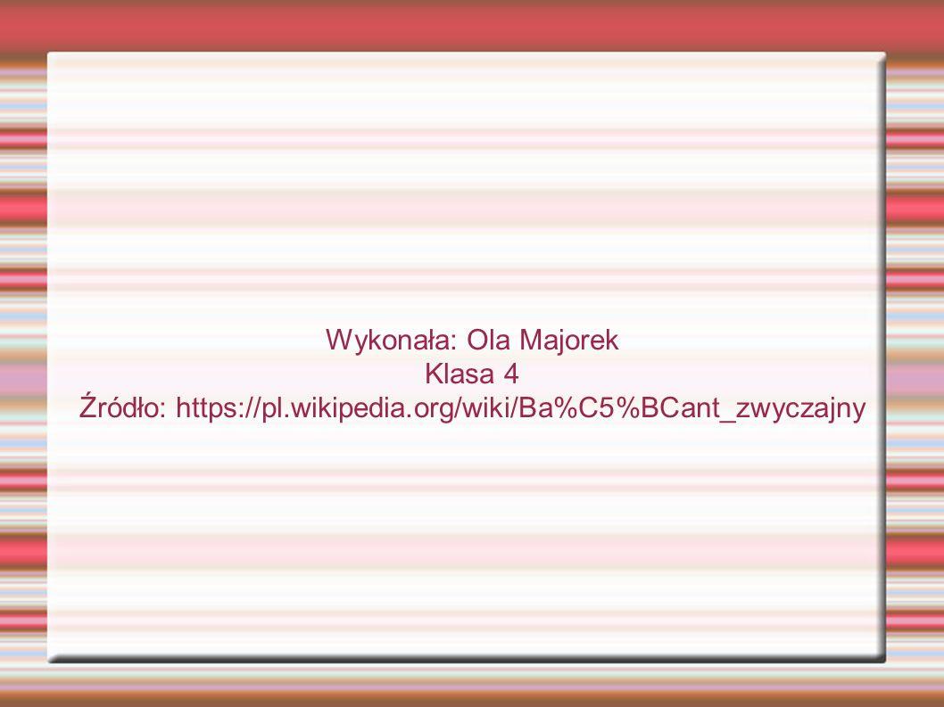 Wykonała: Ola Majorek Klasa 4 Źródło: https://pl.wikipedia.org/wiki/Ba%C5%BCant_zwyczajny