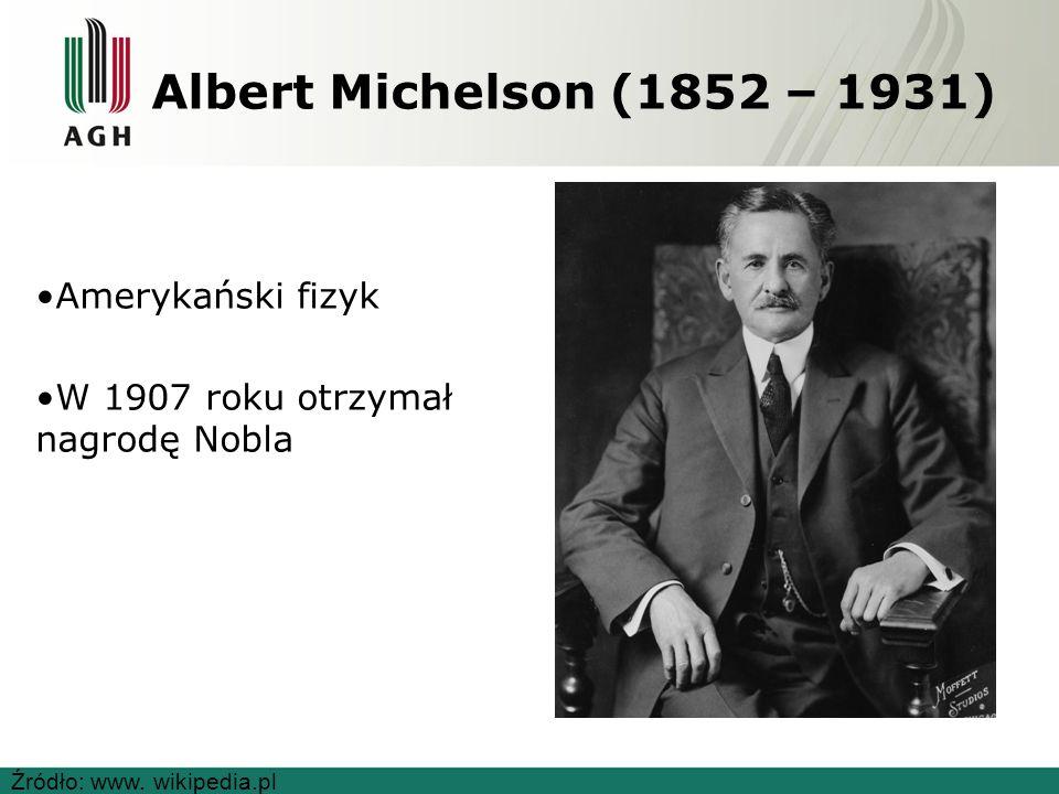 Albert Michelson (1852 – 1931) Amerykański fizyk W 1907 roku otrzymał nagrodę Nobla Źródło: www.