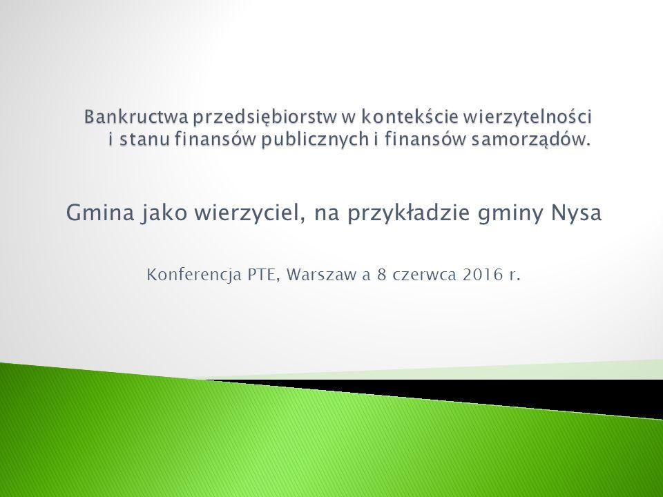 Gmina jako wierzyciel, na przykładzie gminy Nysa Konferencja PTE, Warszaw a 8 czerwca 2016 r.