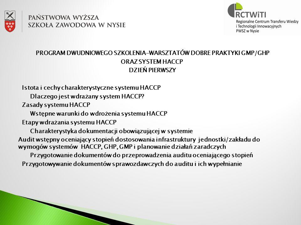 PROGRAM DWUDNIOWEGO SZKOLENIA-WARSZTATÓW DOBRE PRAKTYKI GMP/GHP ORAZ SYSTEM HACCP DZIEŃ PIERWSZY Istota i cechy charakterystyczne systemu HACCP Dlaczego jest wdrażany system HACCP.