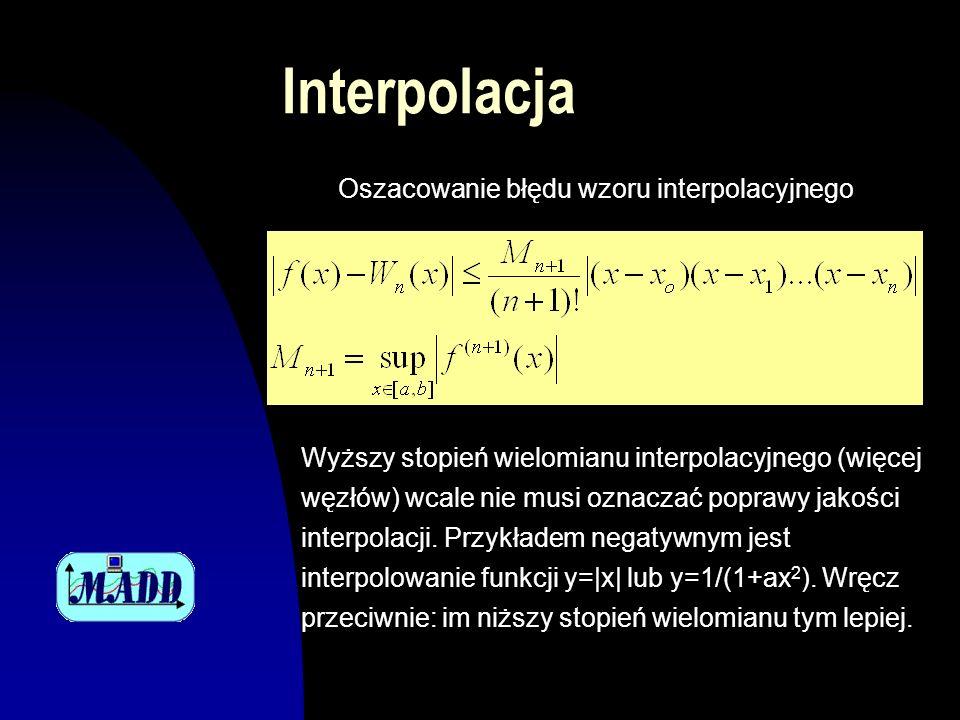 Interpolacja Oszacowanie błędu wzoru interpolacyjnego Wyższy stopień wielomianu interpolacyjnego (więcej węzłów) wcale nie musi oznaczać poprawy jakości interpolacji.
