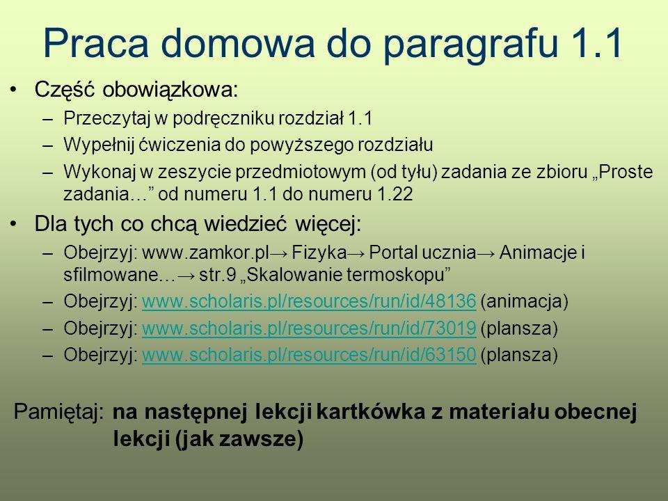 Praca domowa do paragrafu 1.1 Część obowiązkowa: –Przeczytaj w podręczniku rozdział 1.1 –Wypełnij ćwiczenia do powyższego rozdziału –Wykonaj w zeszyci