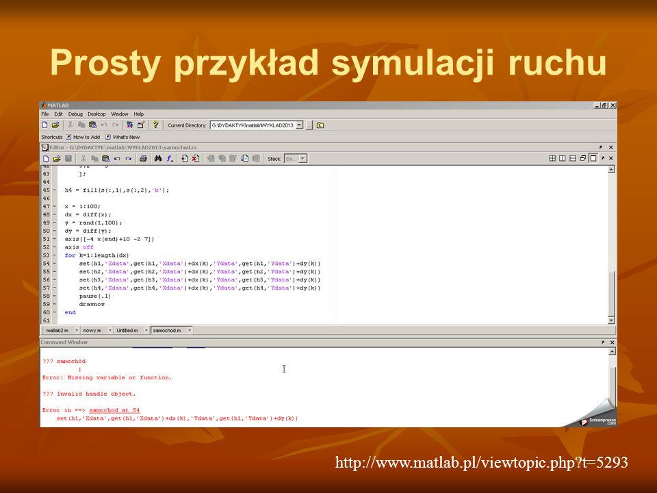 Prosty przykład symulacji ruchu http://www.matlab.pl/viewtopic.php t=5293