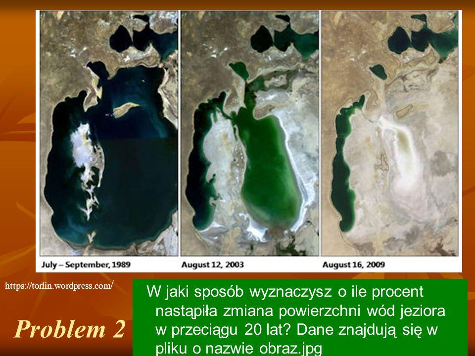 Problem 2 W jaki sposób wyznaczysz o ile procent nastąpiła zmiana powierzchni wód jeziora w przeciągu 20 lat.
