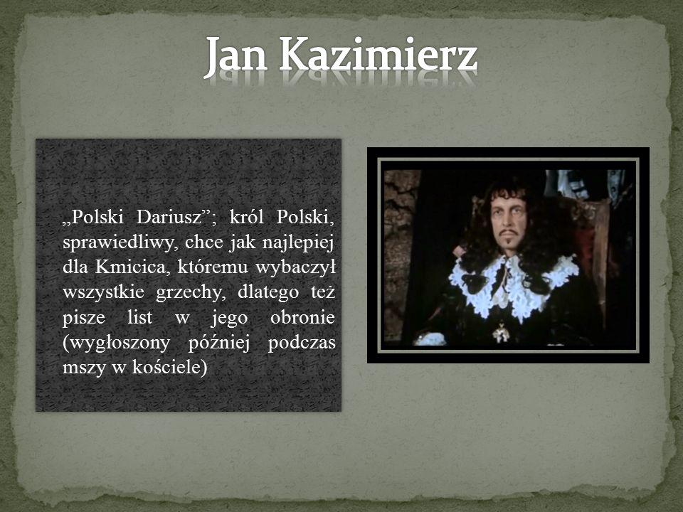 """""""Polski Dariusz""""; król Polski, sprawiedliwy, chce jak najlepiej dla Kmicica, któremu wybaczył wszystkie grzechy, dlatego też pisze list w jego obronie"""
