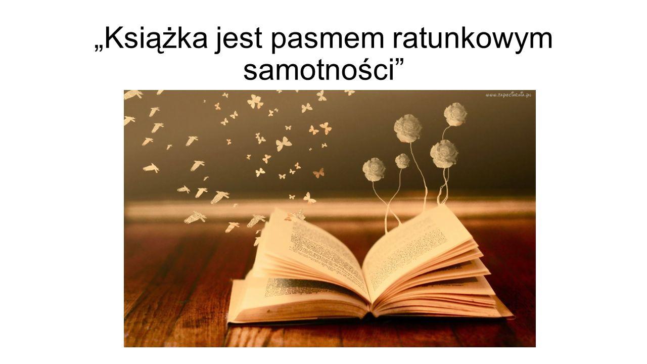 """""""Książka jest pasmem ratunkowym samotności"""""""
