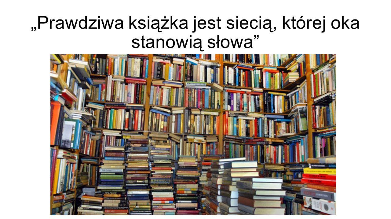 """""""Prawdziwa książka jest siecią, której oka stanowią słowa"""