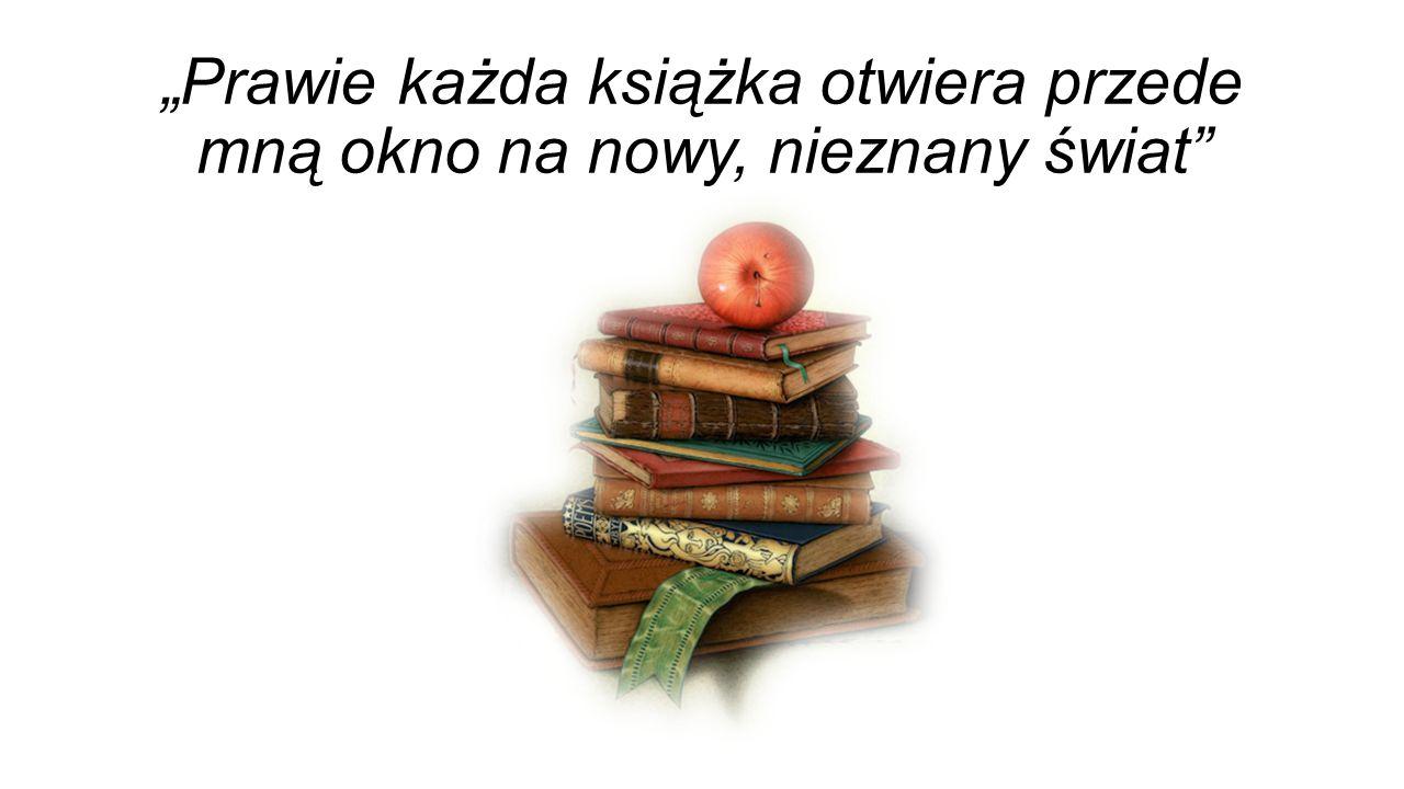 """""""Prawie każda książka otwiera przede mną okno na nowy, nieznany świat"""""""