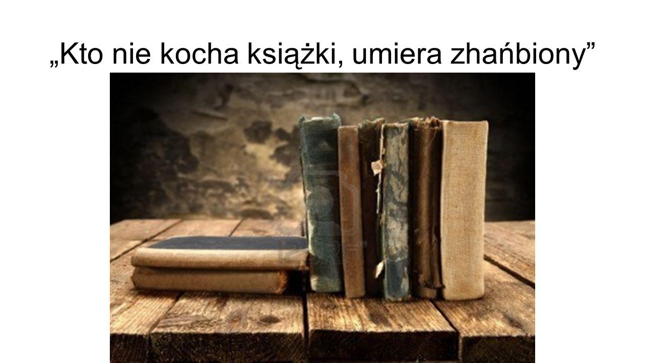 """""""Kto nie kocha książki, umiera zhańbiony"""""""