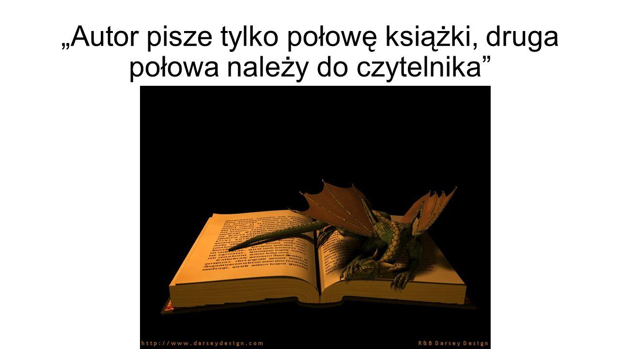 """""""Autor pisze tylko połowę książki, druga połowa należy do czytelnika"""