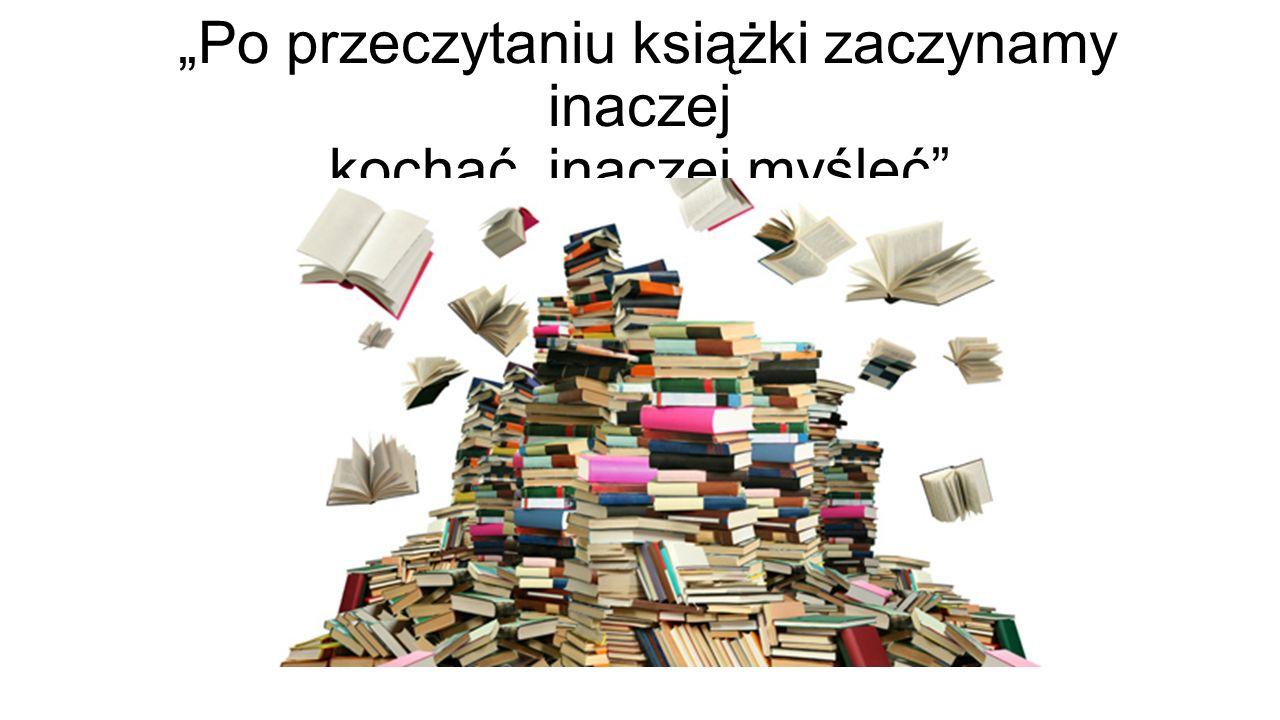 """""""Po przeczytaniu książki zaczynamy inaczej kochać, inaczej myśleć"""""""