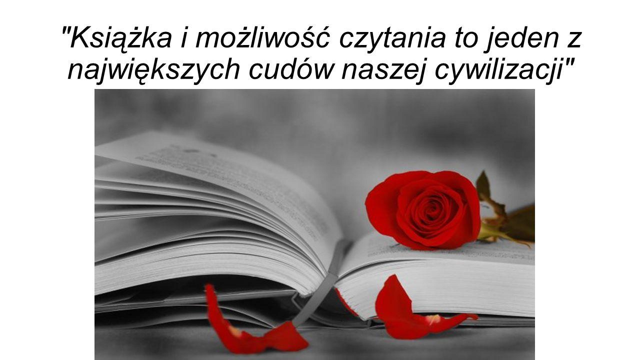 Książka i możliwość czytania to jeden z największych cudów naszej cywilizacji