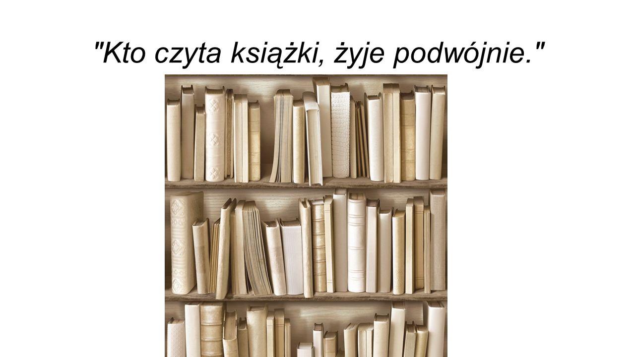 Kto czyta książki, żyje podwójnie.