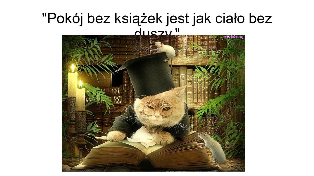 Pokój bez książek jest jak ciało bez duszy.