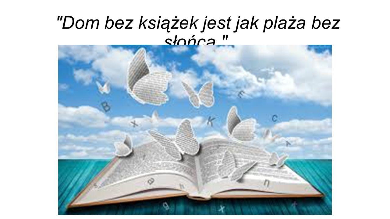 Dom bez książek jest jak plaża bez słońca.