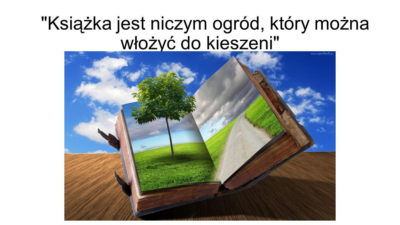 Książka jest niczym ogród, który można włożyć do kieszeni