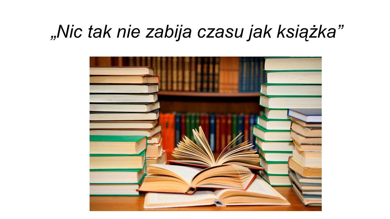 """""""Nic tak nie zabija czasu jak książka"""""""