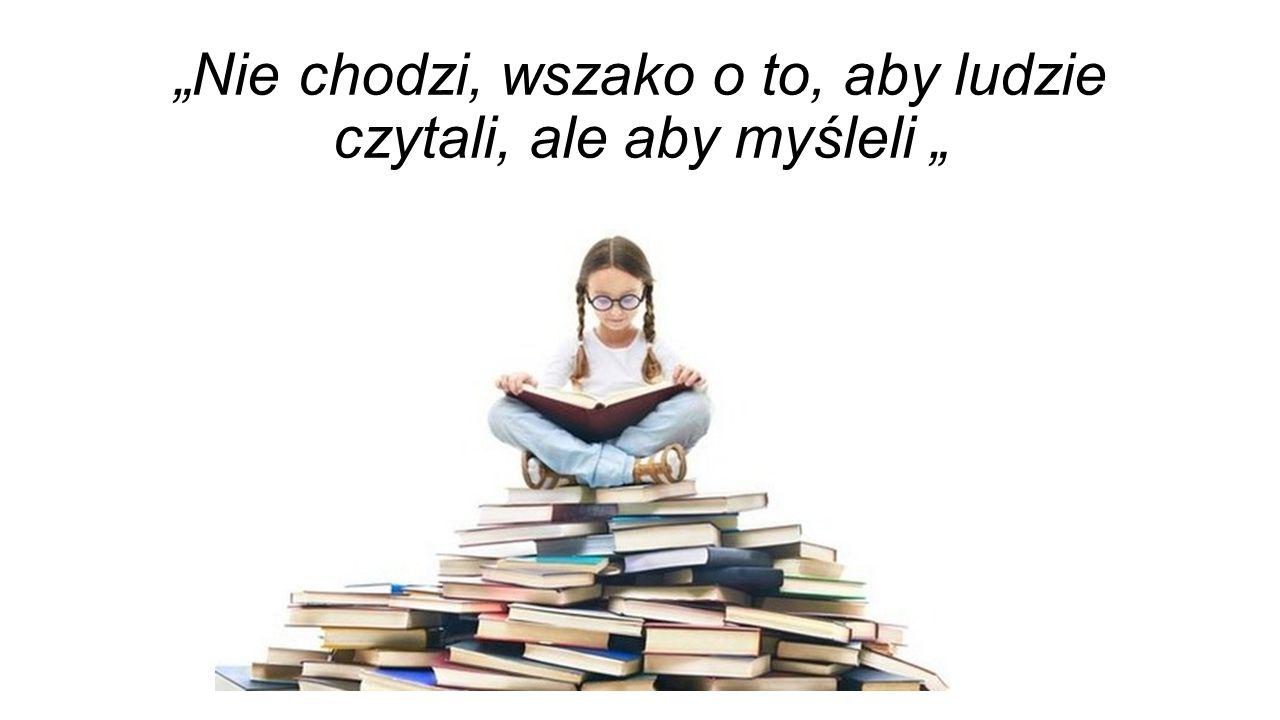 """""""Gdy się ktoś zaczyta, zawsze się czegoś nauczy, albo zapomni o tym, co mu dolega, albo zaśnie - w każdym razie wygra..."""